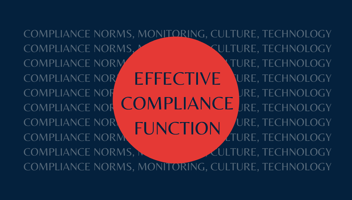 Effective compliance function compliance norms compliance culture compliance technology compliance monitoring.
