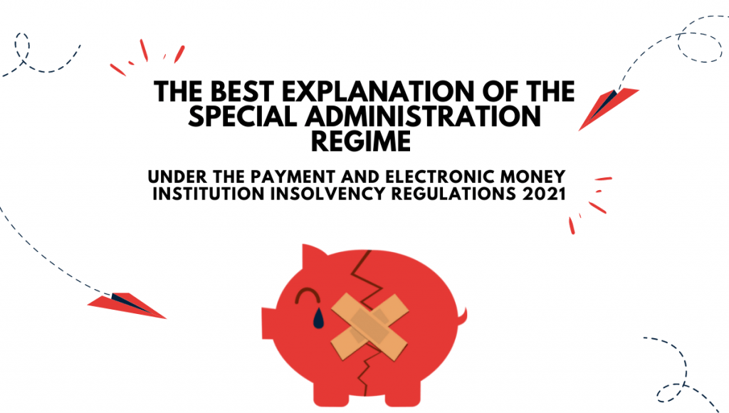 Special administration regime under the payment and electronic money institution insolvency regulations 2021